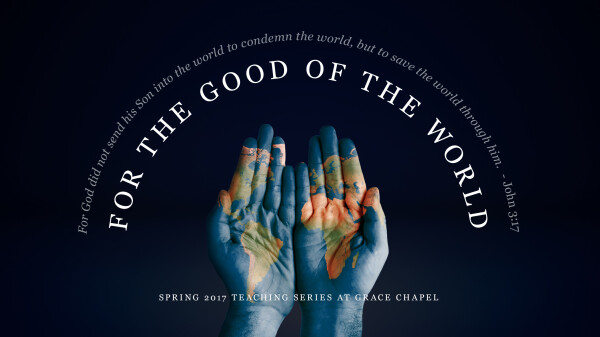 Series: For the Good of the World