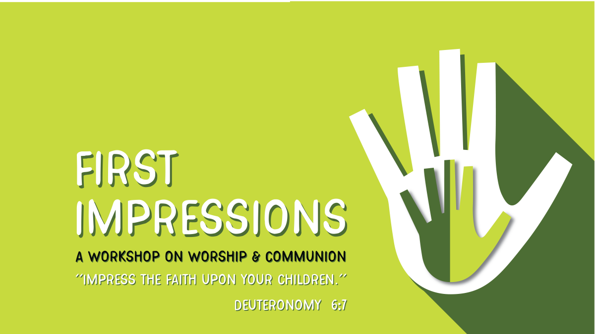 First Impressions: Welcoming Families to Worship and the Table 2019