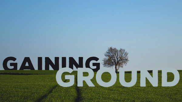Series: Gaining Ground