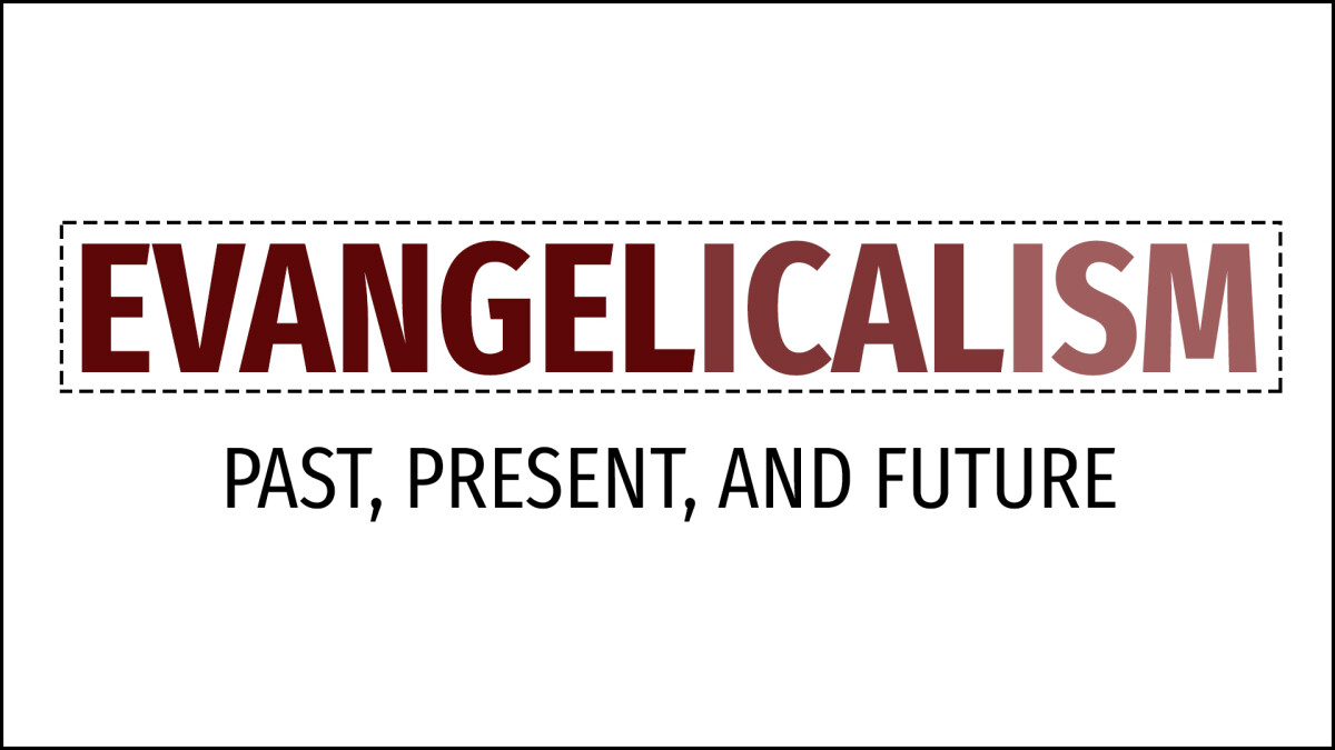 Evangelicalism: Past, Present, and Future