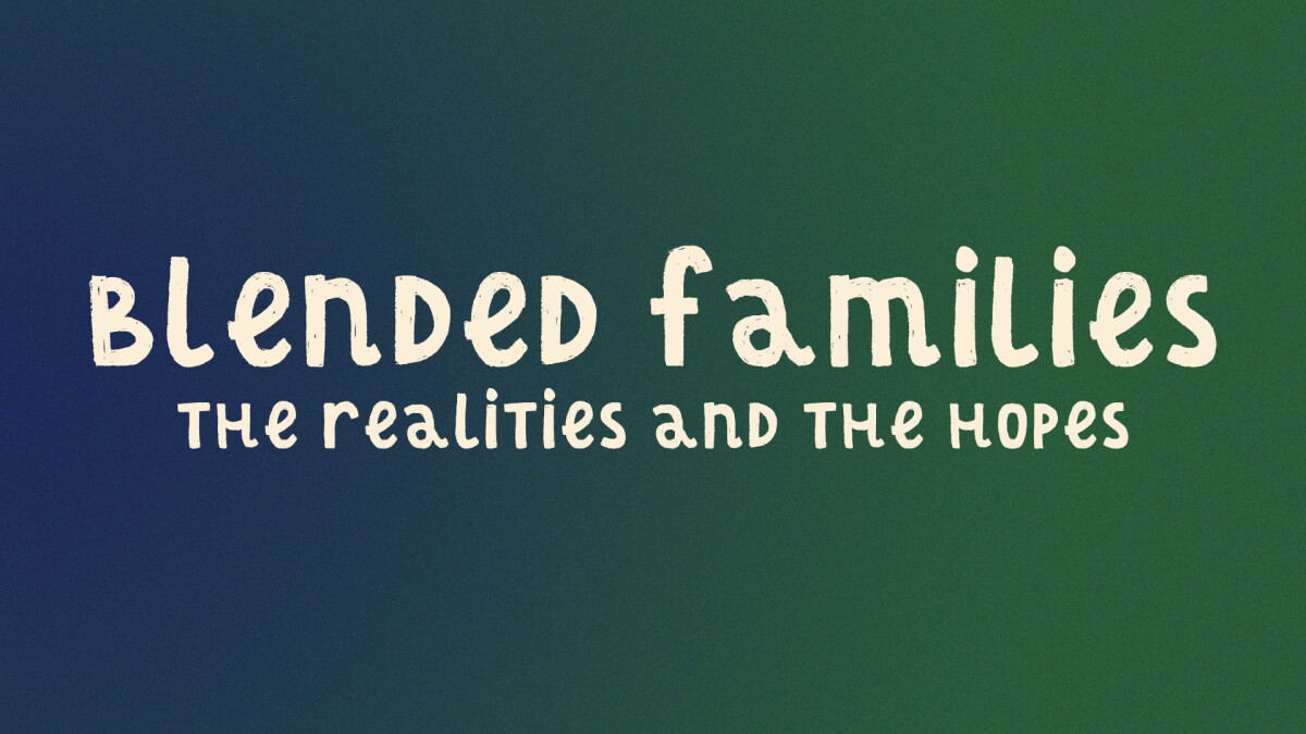 Blended Families: The Realities and the Hopes