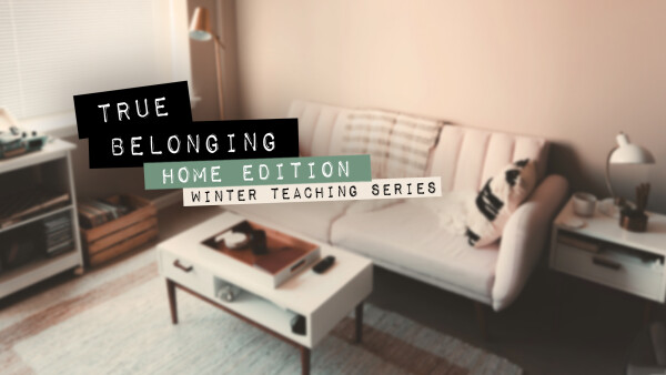Series: True Belonging: Home Edition