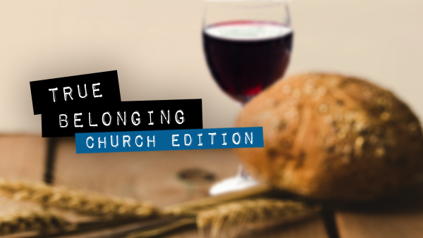 Series: True Belonging: Church Edition