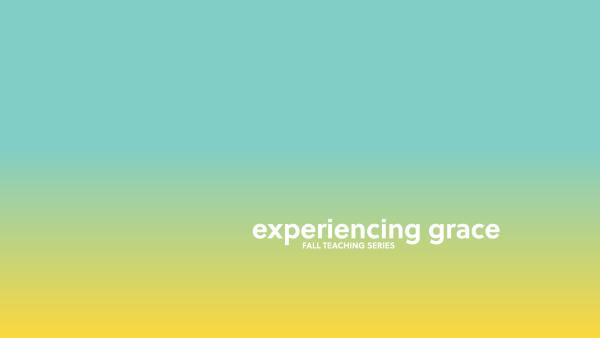 Series: Experiencing Grace